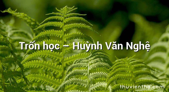 Trốn học – Huỳnh Văn Nghệ