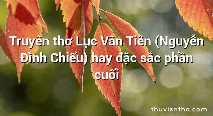 Truyên thơ Lục Vân Tiên (Nguyễn Đình Chiểu) hay đặc sắc phần cuối