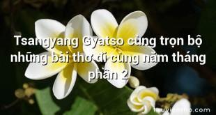 Tsangyang Gyatso cùng trọn bộ những bài thơ đi cùng năm tháng phần 2