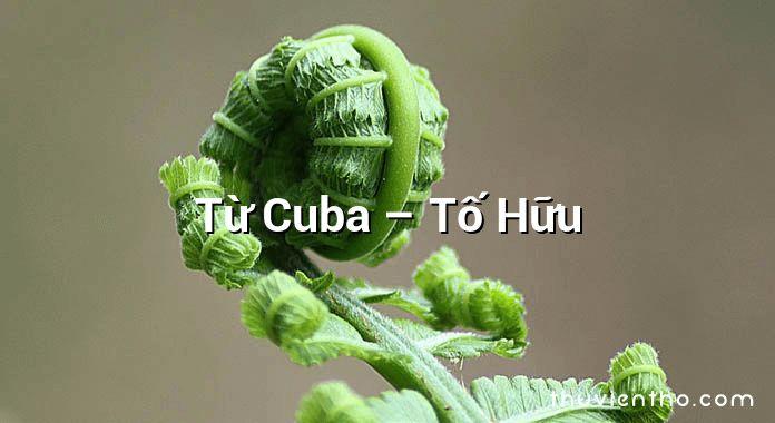 Từ Cuba – Tố Hữu