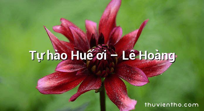 Tự hào Huế ơi – Lê Hoàng