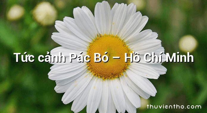 Tức cảnh Pác Bó – Hồ Chí Minh