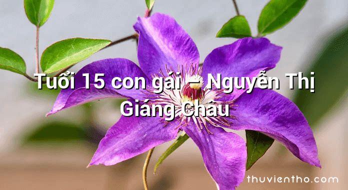 Tuổi 15 con gái – Nguyễn Thị Giáng Châu