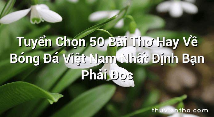 Tuyển Chọn 50 Bài Thơ Hay Về Bóng Đá Việt Nam Nhất Định Bạn Phải Đọc