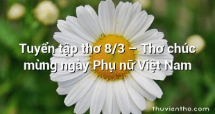 Tuyển tập thơ 8/3 – Thơ chúc mừng ngày Phụ nữ Việt Nam
