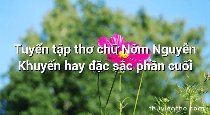 Tuyển tập thơ chữ Nôm Nguyễn Khuyến hay đặc sắc phần cuối