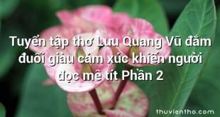 Tuyển tập thơ Lưu Quang Vũ đắm đuối giàu cảm xúc khiến người đọc mê tít Phần 2