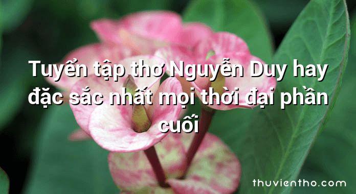 Tuyển tập thơ Nguyễn Duy hay đặc sắc nhất mọi thời đại phần cuối