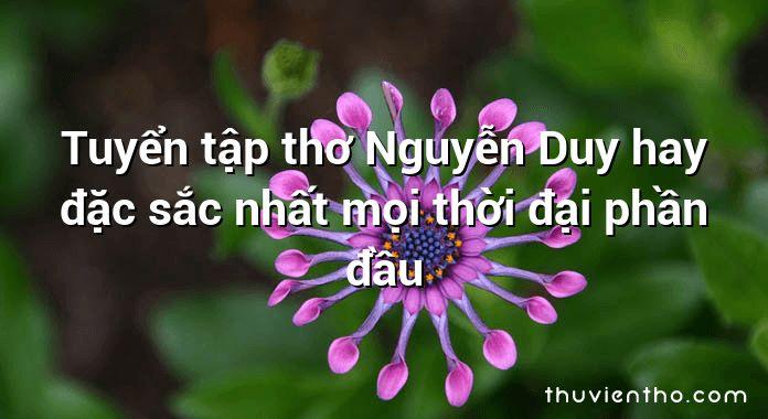 Tuyển tập thơ Nguyễn Duy hay đặc sắc nhất mọi thời đại phần đầu