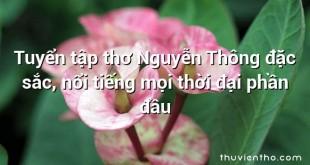 Tuyển tập thơ Nguyễn Thông đặc sắc, nổi tiếng mọi thời đại phần đầu