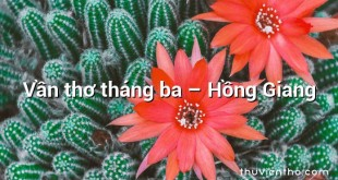 Vần thơ tháng ba – Hồng Giang