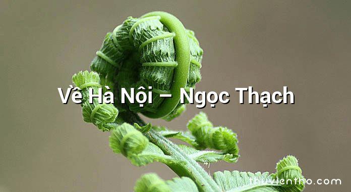 Về Hà Nội – Ngọc Thạch
