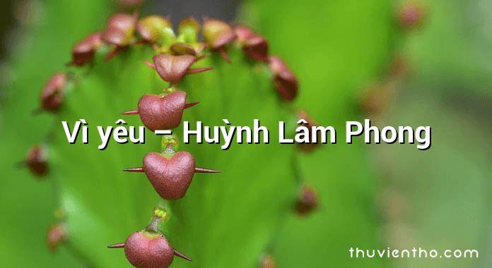 Vì yêu – Huỳnh Lâm Phong