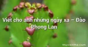 Viết cho anh những ngày xa  –  Đào Phong Lan