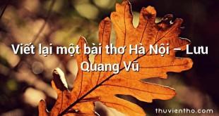 Viết lại một bài thơ Hà Nội  –  Lưu Quang Vũ