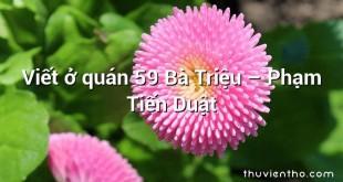 Viết ở quán 59 Bà Triệu  –  Phạm Tiến Duật