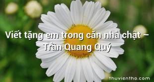 Viết tặng em trong căn nhà chật  –  Trần Quang Quý