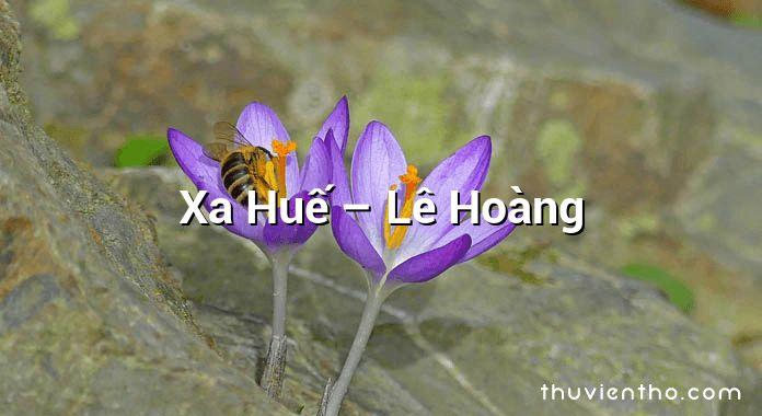 Xa Huế – Lê Hoàng
