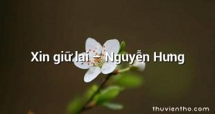 Xin giữ lại – Nguyễn Hưng