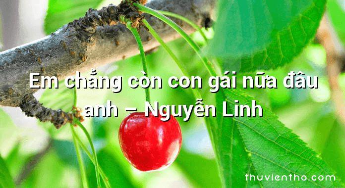 Em chẳng còn con gái nữa đâu anh – Nguyễn Linh