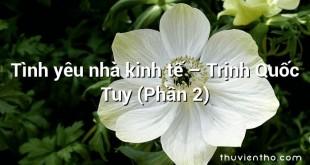 Tình yêu nhà kinh tế – Trịnh Quốc Tuy (Phần 2)