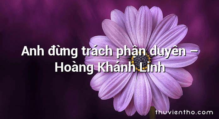 Anh đừng trách phận duyên – Hoàng Khánh Linh