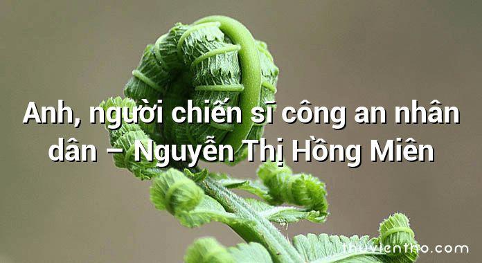 Anh, người chiến sĩ công an nhân dân – Nguyễn Thị Hồng Miên