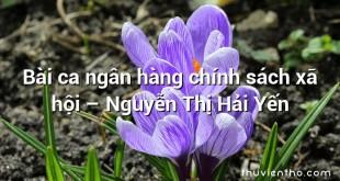 Bài ca ngân hàng chính sách xã hội – Nguyễn Thị Hải Yến