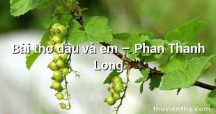 Bài thơ dầu và em – Phan Thanh Long