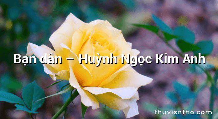 Bạn dân – Huỳnh Ngọc Kim Anh