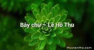 Bây chừ – Lê Hồ Thu