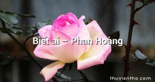 Biết ai – Phan Hoàng