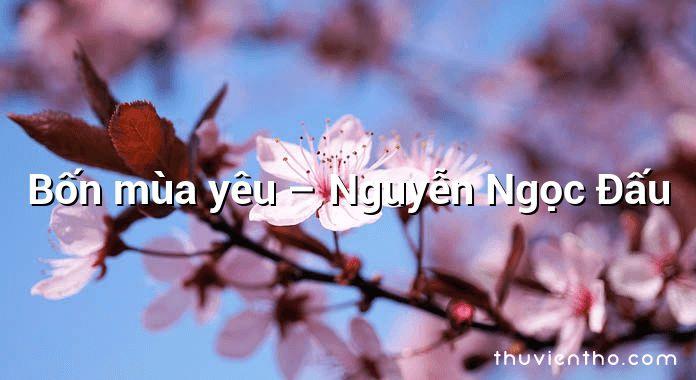 Bốn mùa yêu – Nguyễn Ngọc Đấu