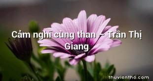 Cảm nghĩ cùng than – Trần Thị Giang