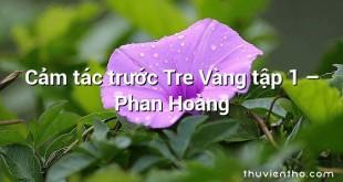 Cảm tác trước Tre Vàng tập 1 – Phan Hoàng