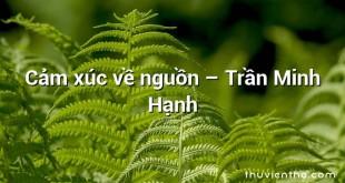 Cảm xúc về nguồn – Trần Minh Hạnh