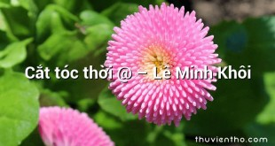 Cắt tóc thời @ – Lê Minh Khôi