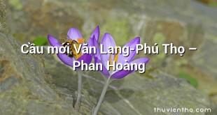 Cầu mới Văn Lang-Phú Thọ – Phan Hoàng