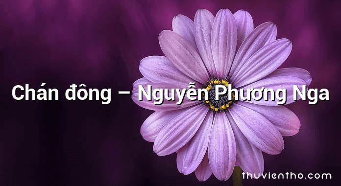 Chán đông – Nguyễn Phương Nga