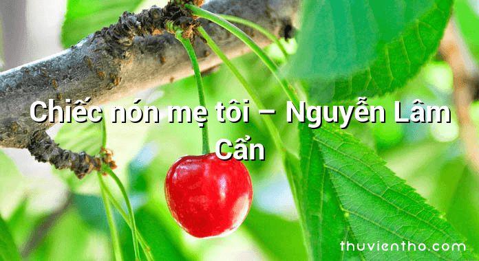 Chiếc nón mẹ tôi – Nguyễn Lâm Cẩn