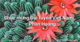 Chúc mừng Đội tuyển Việt Nam… – Phan Hoàng