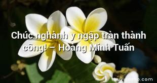 Chúc nghành y ngập tràn thành công! – Hoàng Minh Tuấn