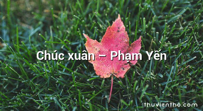 Chúc xuân – Phạm Yến