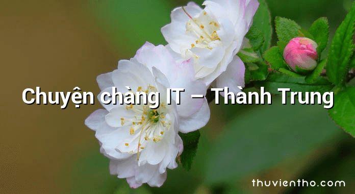 Chuyện chàng IT – Thành Trung