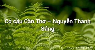 Có cầu Cần Thơ – Nguyễn Thành Sáng