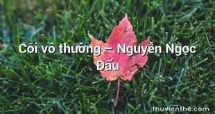 Cõi vô thường – Nguyễn Ngọc Đấu