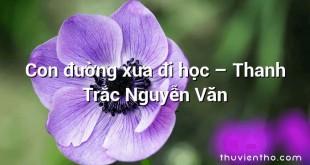 Con đường xưa đi học – Thanh Trắc Nguyễn Văn