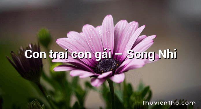 Con trai con gái – Song Nhi