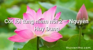 Cốt lõi từng niềm nỗi 2 – Nguyễn Huy Dung