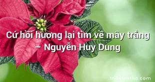 Cứ hồi hương lại tìm về mây trắng – Nguyễn Huy Dung